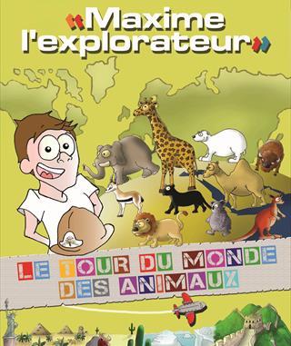 Maxime l'explorateur - Le tour du monde des animaux